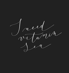 i need vitamin sea black ink handwritten lettering vector image