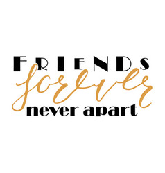 Friends forever never apart vector
