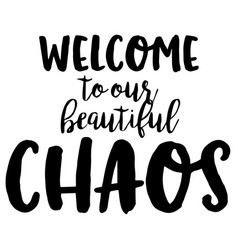Welcome to our beautiful chaos inspirational quote vector