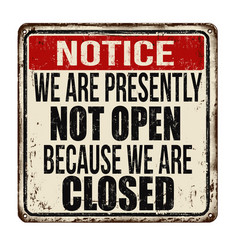 We are presently not open because we are closed vector