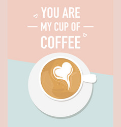 a cup of coffee with heart shapeyoure my cup of vector image vector image