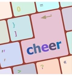 cheer word on keyboard key notebook computer vector image