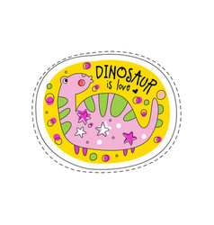 Dinosaur is love patch badge cute cartoon animal vector