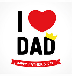 happy fathers day i love dad vector image