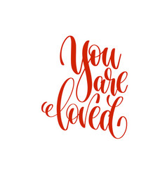 You are loved - hand lettering love quote to vector