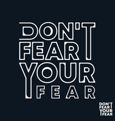 Do not fear your fear t-shirt print minimal vector