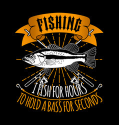 i fish for hour to hold a bass for seconds vector image