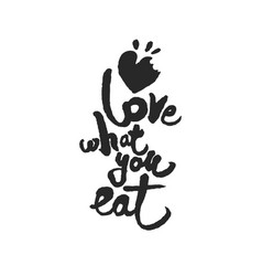 love what you eat calligraphy lettering vector image vector image