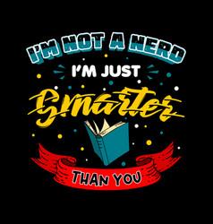 funny nerd slogan and saying good for tee print vector image