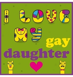 I love my gay daughter Funny font vector