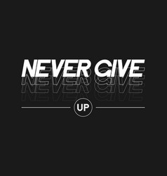 Never give up slogan for t-shirt graphic design vector