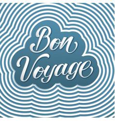hand drawn lettering bon voyage elegant vector image