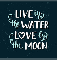 live in water love moon handwritten vector image