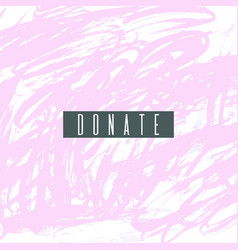 donate lettering on hand paint pastel pink vector image