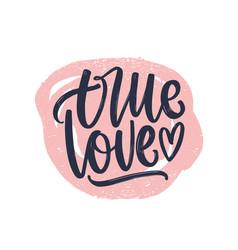 True love romantic phrase handwritten with elegant vector