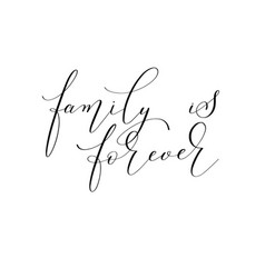 Family is forever - hand written black and white vector