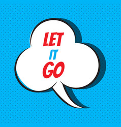 let it go motivational and inspirational quote vector image vector image