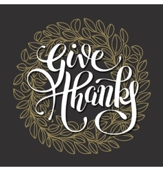 Give thanks handwritten lettering inscription on vector