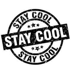 Stay cool round grunge black stamp vector