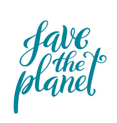 save planet handdrawn lettering environment vector image