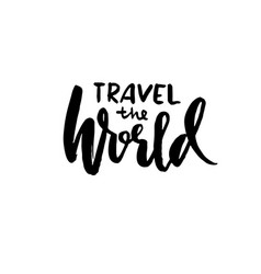 travel the world hand drawn lettering ink vector image