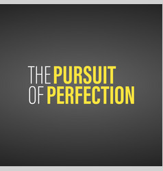 The pursuit of perfection inspirational and vector