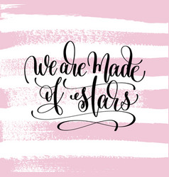 we are made of stars hand written lettering vector image