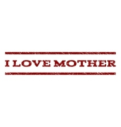 I Love Mother Watermark Stamp vector image