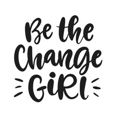 be change girl typography poster vector image