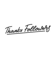 Thanks followers lettering calligraphy for social vector
