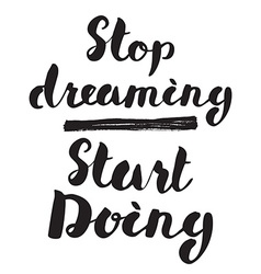 Motivational quote Lettering Stop dreaming start vector image vector image