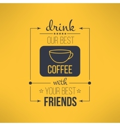 Coffee with friends quote typographical vector