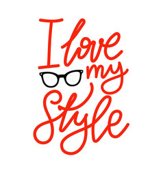 With sunglasses and lettering phrase i love my vector