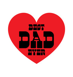 Best dad ever with red heart vector