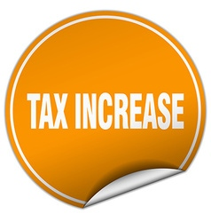 Tax increase round orange sticker isolated on vector