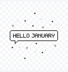 Hello january pixel art speech bubble vector