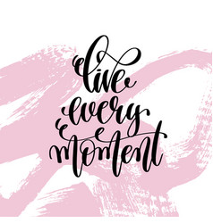Live every moment hand written lettering positive vector