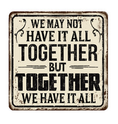 We may not have it all together but together vector