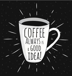 Coffee always good idea vector