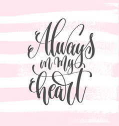 always in my heart - hand lettering poster on pink vector image