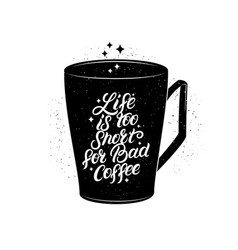 Life is too short for bad coffee hand lettering vector