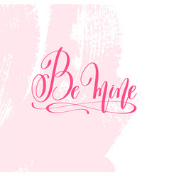 be mine - hand lettering poster on pink brush vector image