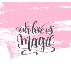 Our love is magic - hand lettering poster on pink vector