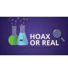 hoax or real with laboratory glass vector image