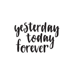 yesterday today forever handwritten modern brush vector image