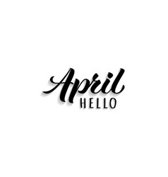 hello april hand drawn lettering with shadow vector image