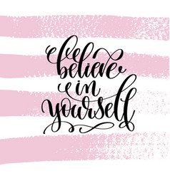 Believe in yourself hand written lettering vector