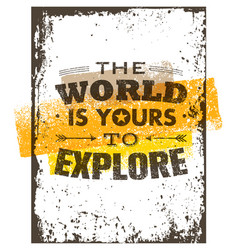 The world is yours to explore creative adventure vector