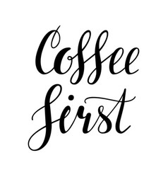coffee first hand written lettering design vector image