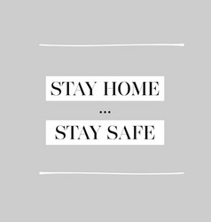 Stay home stay safe wording design vector